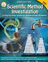 Scientific Method Investigation, Grades 5 - 8: A Step-by-Step Guide for Middle-School Students