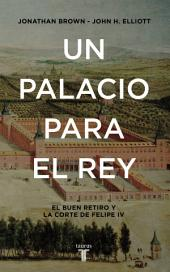 Un palacio para el Rey: El Buen Retiro y la corte de Felipe IV