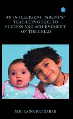 AN INTELLIGENT PARENT'S/TEACHER'S GUIDE TO SUCCESS AND ACHIEVEMENT OF THE CHILD