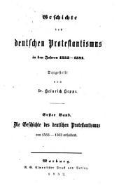 Geschichte des deutschen Protestantismus in den Jahren 1555- 1581: ¬Die Geschichte des deutschen Protestantismus von 1555 - 1562 enthaltend