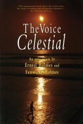 The Voice Celestial: An Epic Poem by Ernest Holmes and Fenwick Holmes