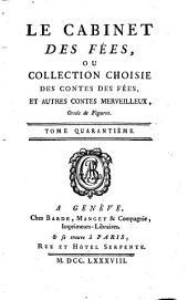 Le Cabinet Des Fées, Ou Collection Choisie Des Contes Des Fées Et Autres Contes Merveilleux: Ornées de Figures, Volume40