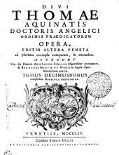 DIVI THOMAE AQUINATIS DOCTORIS ANGELICI ORDINIS PRAEDICATORUM OPERA: EDITIO ALTERA VENETA ad plurima exempla comparata, & emendata. ACCEDUNT Vita, seu Elogium eius a IACOBO ECHARDO diligentissime concinnatum, & BERNARDI MARIAE DE RUBEIS in singula Opera Admonitiones praeviae. complectens OPUSCULA THEOLOGICA. TOMUS DECIMUSNONUS, Volume 19
