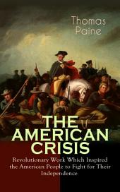 "THE AMERICAN CRISIS – Revolutionary Work Which Inspired the American People to Fight for Their Independence: Including ""The Life of Thomas Paine"" – Extensive Biography of the Author"