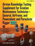 FAA-CT-8080-4G Airman Knowledge Testing Supplement for Aviation Maintenance Technician - General, Airframe, and Powerplant; and Parachute Rigger: Geospatial Institute 2021 Edition