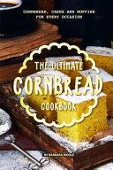The Ultimate Cornbread Cookbook