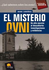 El misterio Ovni: Un alto secreto al descubierto: investigaciones y evidencias