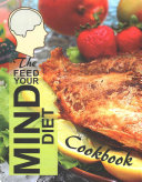 The Feed Your Mind Diet Cookbook