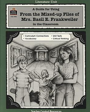 A Guide for Using From the Mixed up Files of Mrs  Basil E  Frankweiler in the Classroom PDF