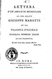 Lettera d'un amico di Mompelier al sig. abate Giuseppe Marotti su la tragedia d'Eschilo intitolata Prometeo legato da lui tradotta