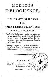 Modèles d'éloquence, ou les traits brillans des orateurs françois les plus célèbres