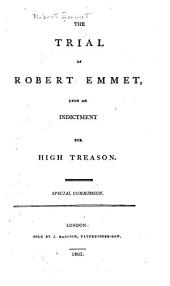 The trial of Robert Emmet: upon an indictment for high treason. Special commission
