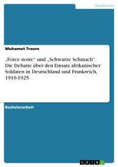 """""""Force noire"""" und """"Schwarze Schmach"""". Die Debatte über den Einsatz afrikanischer Soldaten in Deutschland und Frankreich, 1910-1925"""