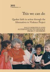 This We Can Do: Quaker faith in action through the Alternatives to Violence Project