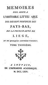 Mémoires pour servir à l'histoire littéraire des dix-sept provinces des Pays-Bas, de la principauté de Liége, et de quelques contrées voisines: Volume3