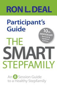 The Smart Stepfamily Participant s Guide Book