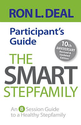 The Smart Stepfamily Participant s Guide