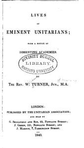 Lives of Eminent Unitarians: With a Notice of Dissenting Academies, Volume 1