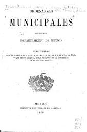 Ordenanzas municipales del que fue departamento de México: sancionadas por el gobierno y Junta departamental en el año de 1840, y que según algunos, estan vigentes en el actualidad en el Distrito Federal