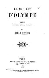 Le Mariage d'Olympe. Pièce en trois actes, en prose