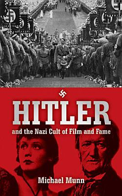 Hitler and the Nazi Cult of Film and Fame PDF