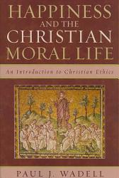 Happiness And The Christian Moral Life Book PDF