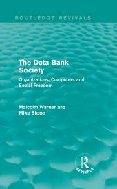 The Data Bank Society (Routledge Revivals): Organizations, Computers and Social Freedom