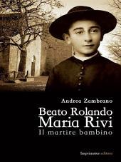 Beato Rolando Maria Rivi: Il martire bambino