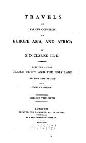 Travels in Various Countries of Europe, Asia and Africa: Greece, Egypt and the Holy Land, Volume 5