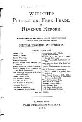 Which? Protection, Free Trade, Or Revenue Reform: A Collection of the Best Articles on Both Sides of this Great National Issue, from the Most Eminent Political Economists and Statesman
