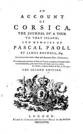 An Account of Corsica: The Journal of a Tour to that Island; and Memoirs of Pascal Paoli. By James Boswell, Esq; Illustrated with a New and Accurate Map of Corsica