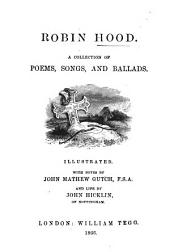 Robin Hood. A collection of Poems, Songs, and Ballads. Illustrated. With notes by J. M. Gutch, ... and life by J. Hicklin, etc
