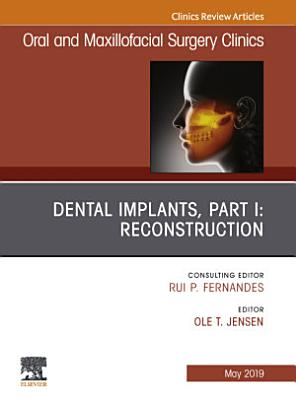 Dental Implants  Part I  Reconstruction  An Issue of Oral and Maxillofacial Surgery Clinics of North America  Ebook PDF
