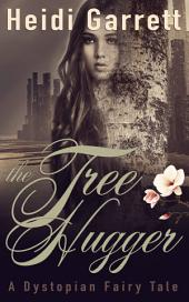 The Tree Hugger: A Dystopian Fairy Tale