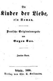 Die Kinder der Liebe, ein Roman: Deutsche Originalausgabe von Eugen Sue, Band 2