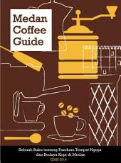 Medan Coffee Guide: Buku Panduan Tempat Ngopi dan Budaya Kopi Medan