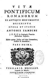 Vitae pontificum romanorum, ex antiquis monumentis descriptae, opera et studio Antonii Sandini,...