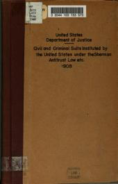 Civil and Criminal Cases Instituted by the United States: Under the Sherman Antitrust Law of July 2, 1890, and the Act to Regulate Commerce, Approved February 4, 1887, as Amended, Including the Elkins Act. October 1, 1908