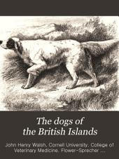 The Dogs of the British Islands: Being a Series of Articles on the Points of Their Various Breeds, and the Treatment of the Diseases to which They are Subject