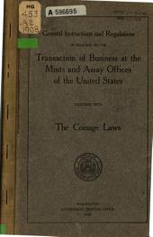 General Instructions and Regulations in Relation to the Transaction of Business at the Mints and Assay Offices of the United States: Together with the Coinage Laws