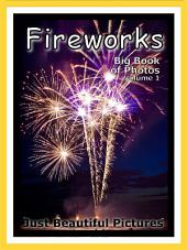 Just Fireworks! vol. 1: Big Book of Photographs & Firework Pictures