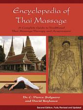 Encyclopedia of Thai Massage: A Complete Guide to Traditional Thai Massage Therapy and Acupressure, Edition 2
