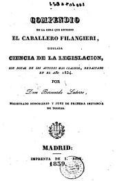 Compendio de la obra que escribio el caballero Filangieri, titulada Ciencia de la legislacion: con notas de los autores mas clasicos