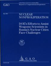 Nuclear Nonproliferation: DOE's Efforts to Assist Weapons Scientists in Russia's Nuclear Cities Face Challenges : Report to Congressional Requesters