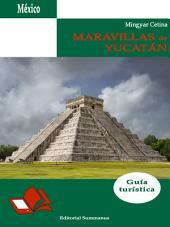 Maravillas de Yucatán: Guía turística
