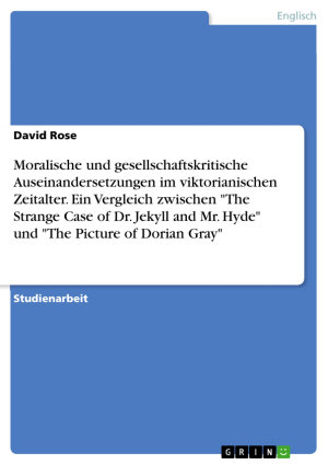 Moralische und gesellschaftskritische Auseinandersetzungen im viktorianischen Zeitalter  Ein Vergleich zwischen  The Strange Case of Dr  Jekyll and Mr  Hyde  und  The Picture of Dorian Gray  PDF