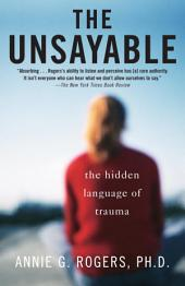 The Unsayable: The Hidden Language of Trauma