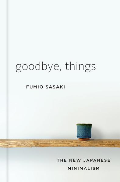 Download Goodbye  Things  The New Japanese Minimalism Book