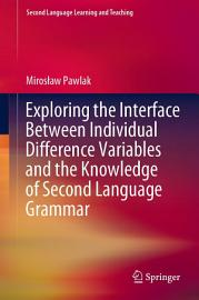 Exploring the Interface Between Individual Difference Variables and the Knowledge of Second Language Grammar PDF