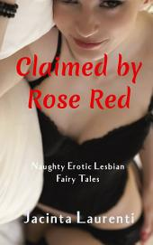 Claimed by Rose Red: Naughty Erotic Lesbian Fairy Tales